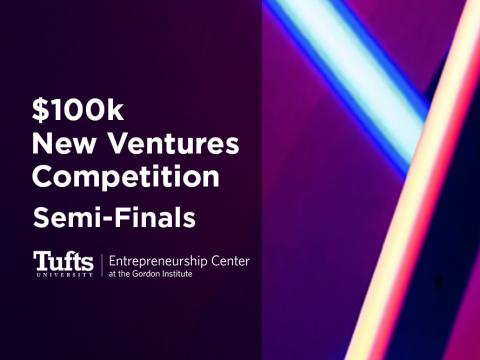 $100k New Ventures Competition Semi-Finals | Tufts University | Entrepreneurship at the Gordon Institute